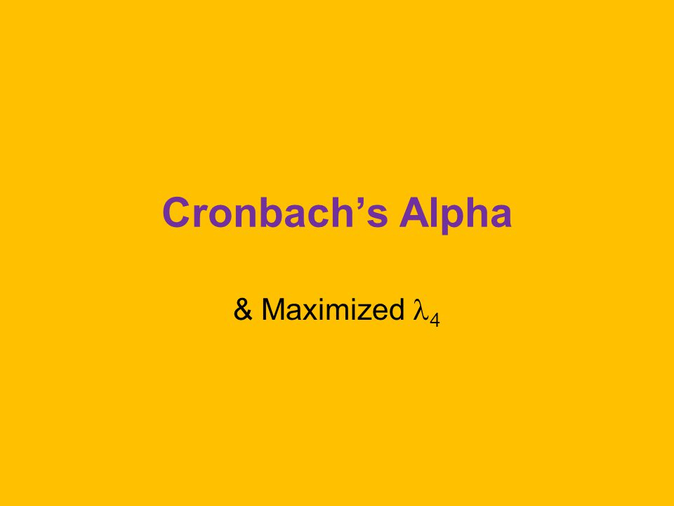 Cronbach's Alpha & Maximized 4