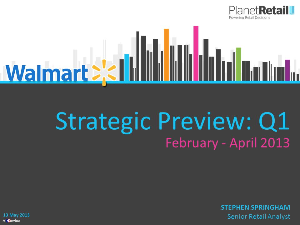 1 A Service Strategic Preview: Q1 February - April 2013 13 May 2013 STEPHEN SPRINGHAM Senior Retail Analyst