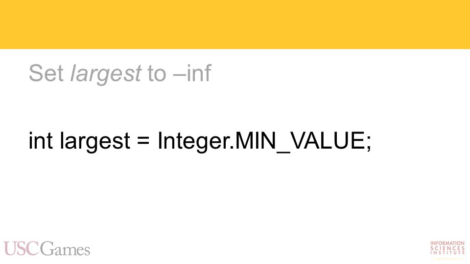 Set largest to –inf int largest = Integer.MIN_VALUE;