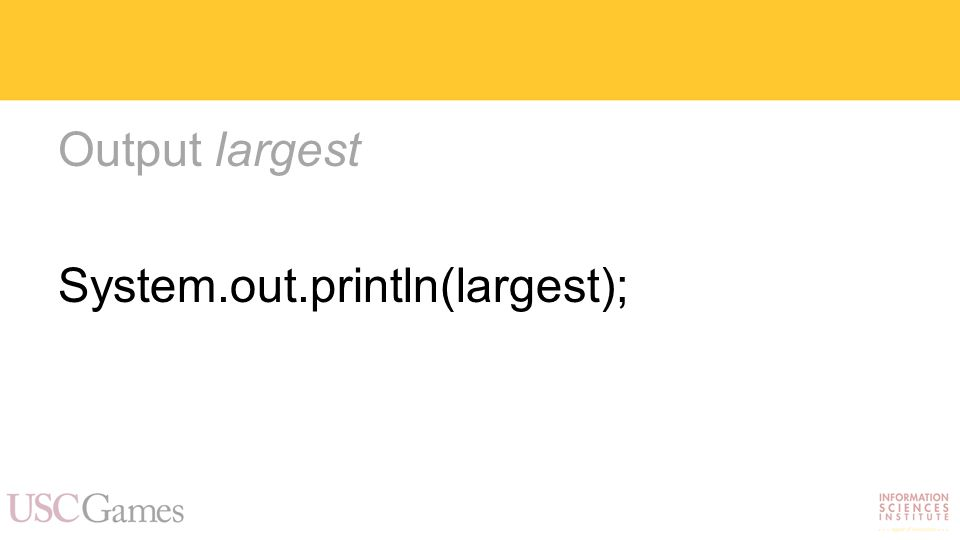 Output largest System.out.println(largest);