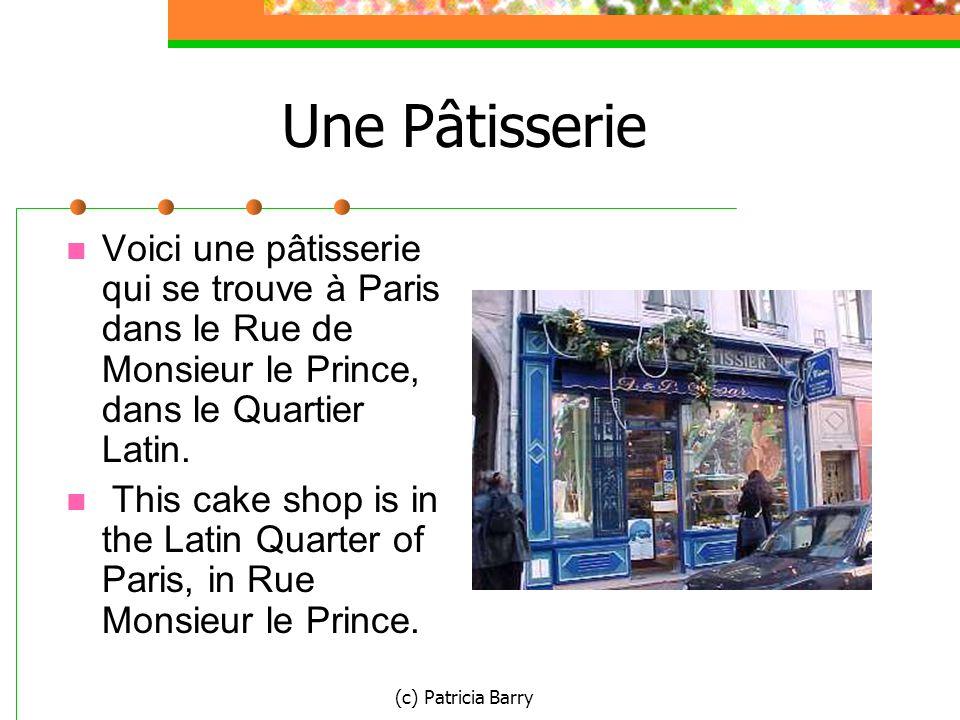 (c) Patricia Barry Une Pâtisserie Voici une pâtisserie qui se trouve à Paris dans le Rue de Monsieur le Prince, dans le Quartier Latin.