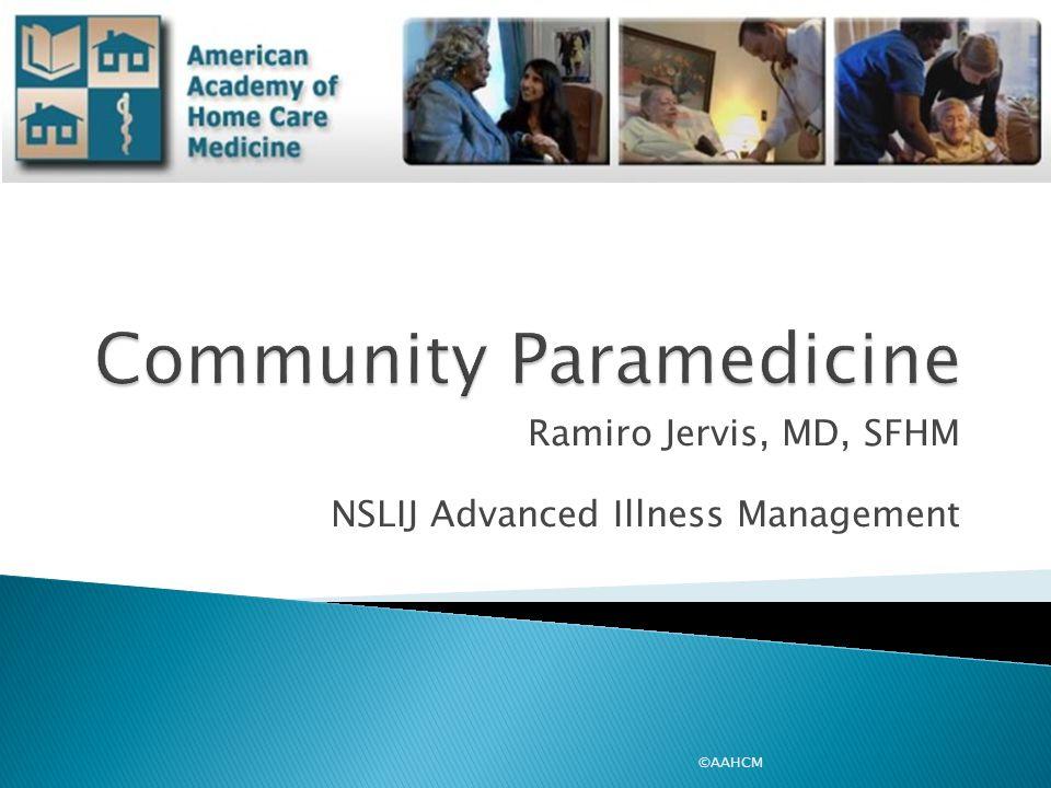 Ramiro Jervis, MD, SFHM NSLIJ Advanced Illness Management ©AAHCM