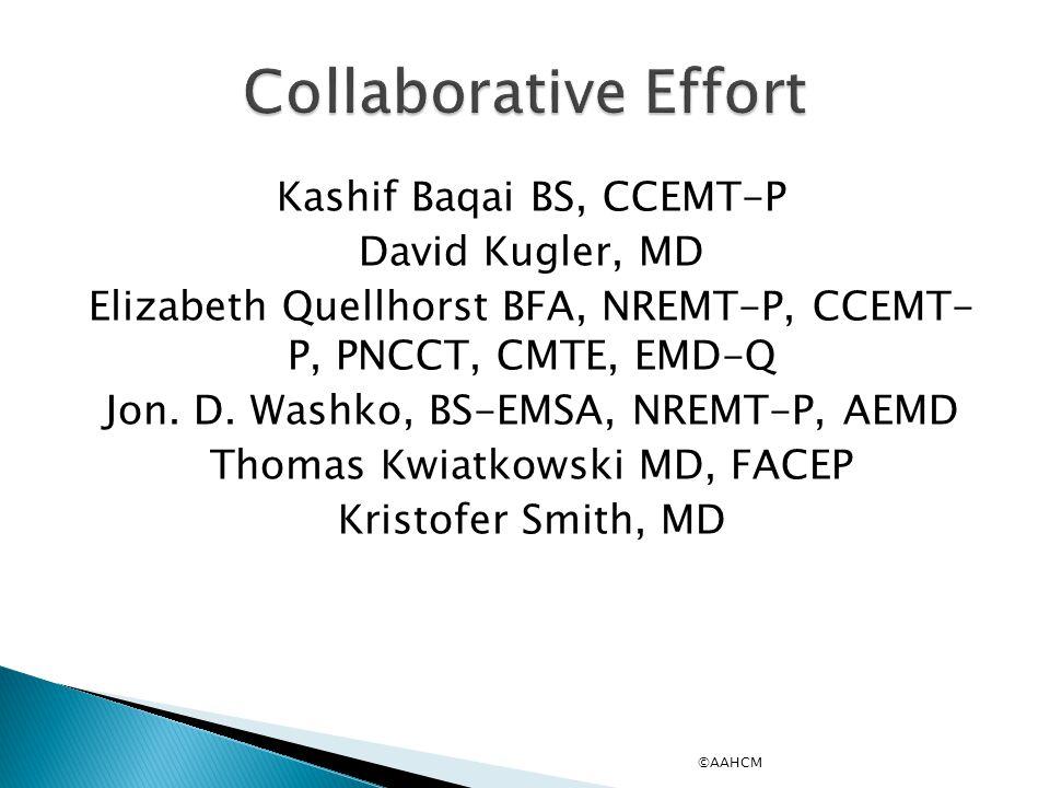 Kashif Baqai BS, CCEMT-P David Kugler, MD Elizabeth Quellhorst BFA, NREMT-P, CCEMT- P, PNCCT, CMTE, EMD-Q Jon.