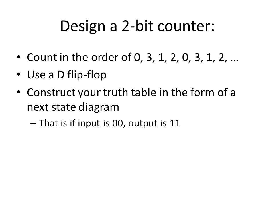 Design 4-bit encoder: Truth (Next State)Table Q1Q0D1D0 0011 0110 1000 1101