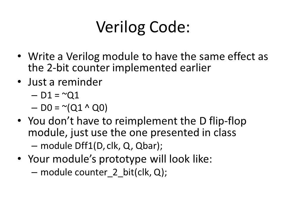 Verilog Code: Dff1 Module Dff1 (D, clk, Q, Qbar); input D, clk; output reg Q, Qbar; initial begin Q = 0; Qbar = 1; end always @(posedge clk) begin #1 Q = D; #1 Qbar = ~Q; end endmodule