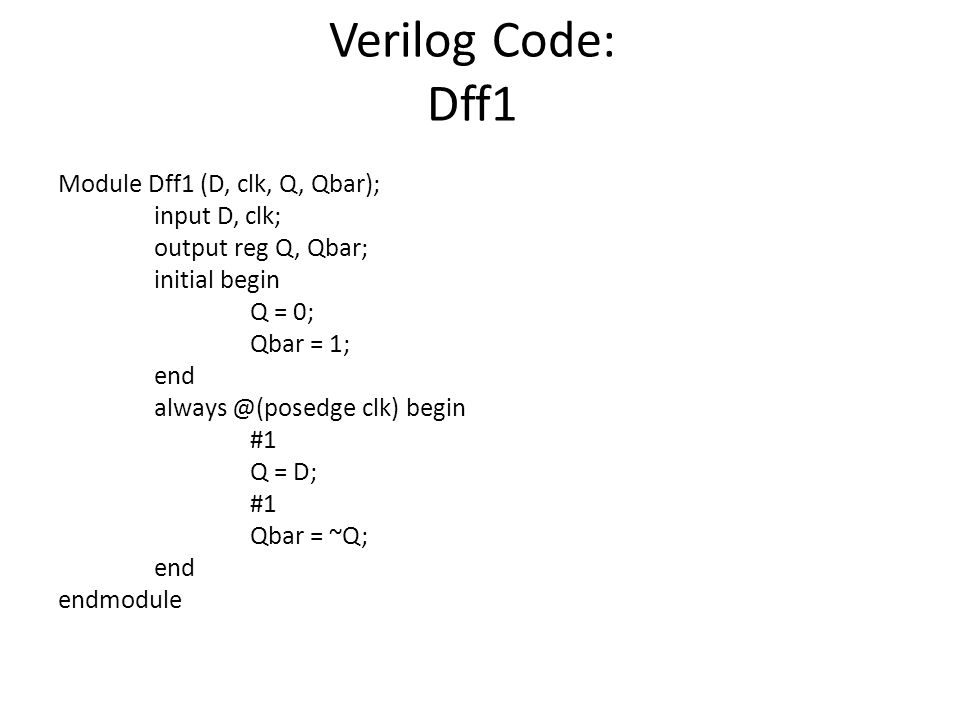 module counter_2_bit(clk, Q); input clk; output [1:0] Q; wire Q1, Q1bar, Q0, Q0bar, D1, D0; assign D0 = ~(Q1 ^ Q0); Dff1 C0(D0, clk, Q0, Q0bar); assign D1 = ~Q1; Dff1 C1(D1, clk, Q1, Q1bar); assign Q[1] = Q1; assign Q[0] = Q0; endmodule Verilog Code: counter_2_bit