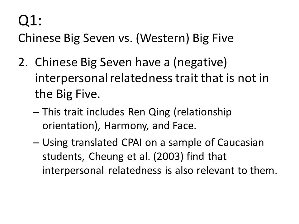 2.Chinese Big Seven have a (negative) interpersonal relatedness trait that is not in the Big Five. – This trait includes Ren Qing (relationship orient