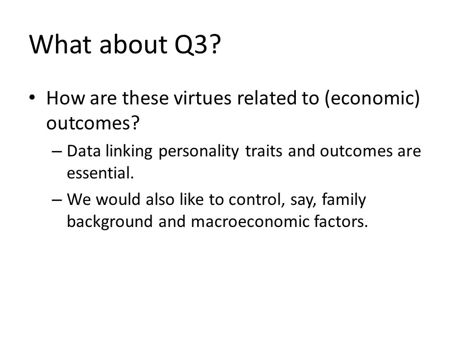 What about Q3.How are these virtues related to (economic) outcomes.