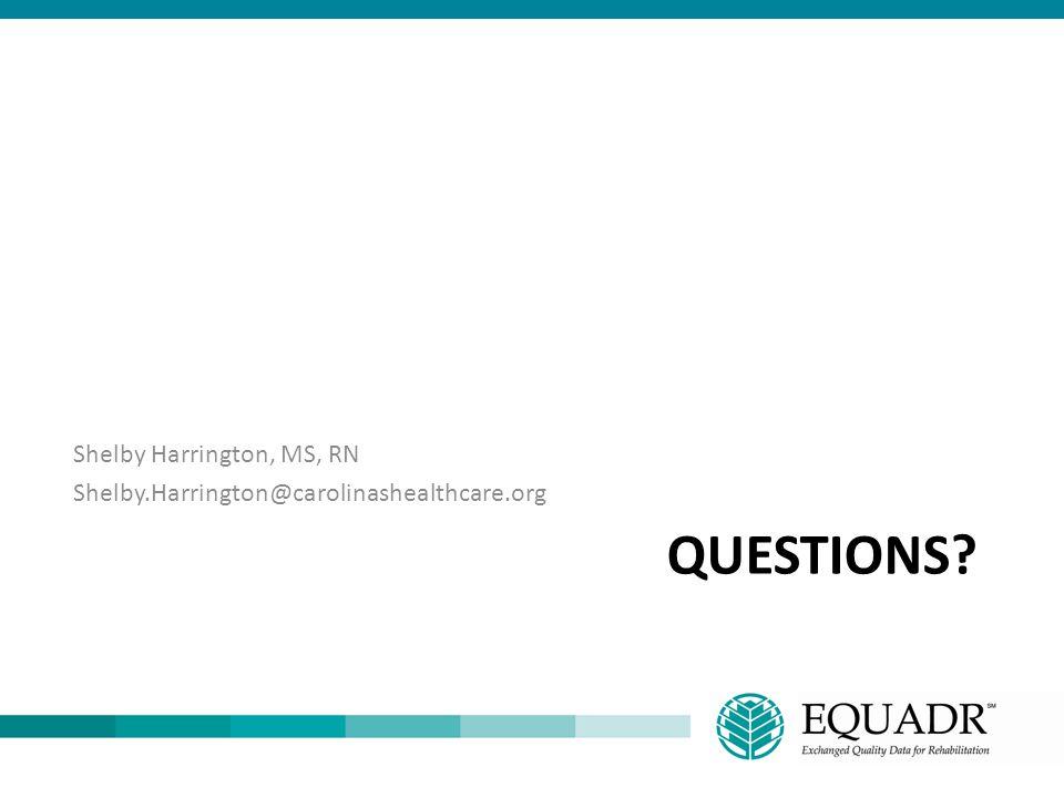 QUESTIONS? Shelby Harrington, MS, RN Shelby.Harrington@carolinashealthcare.org