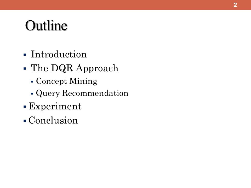 2 Outline ▪ Introduction ▪ T▪ The DQR Approach ▪C▪Concept Mining ▪Q▪Query Recommendation ▪E▪Experiment ▪C▪Conclusion
