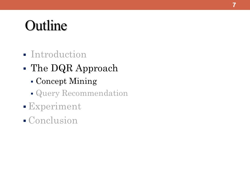 7 Outline ▪ I▪ Introduction ▪ T▪ The DQR Approach ▪C▪Concept Mining ▪Q▪Query Recommendation ▪E▪Experiment ▪C▪Conclusion