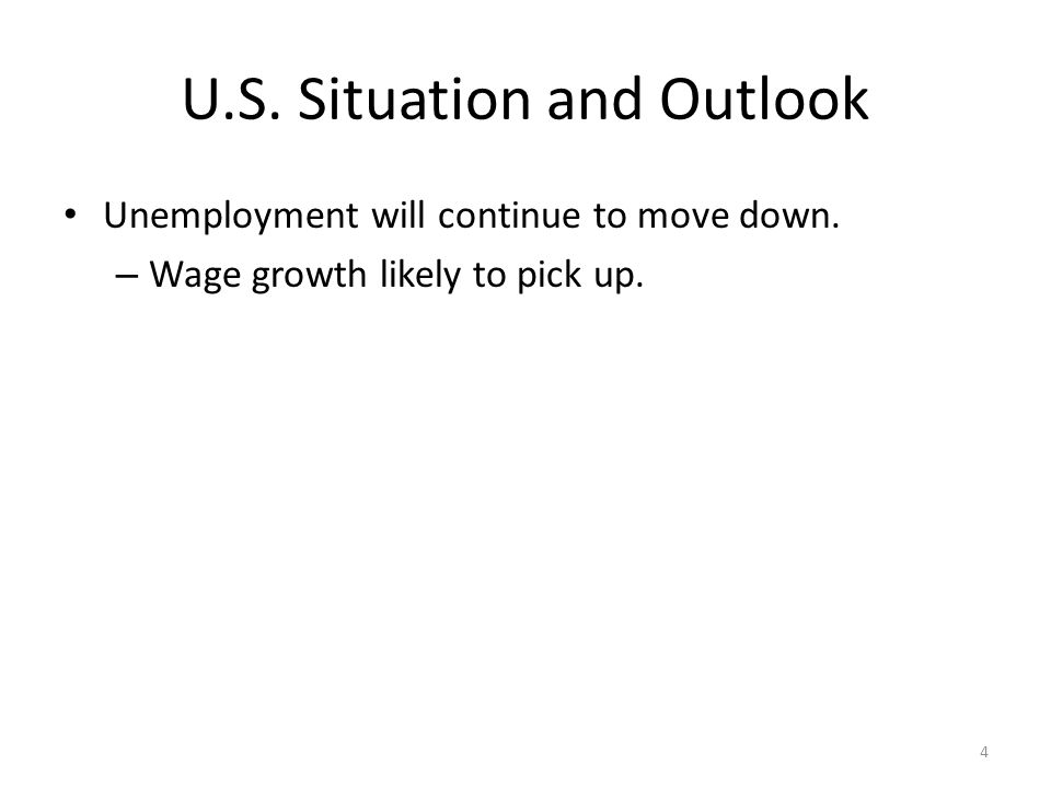 U.S. Situation and Outlook Unemployment will continue to move down. – Wage growth likely to pick up. 4