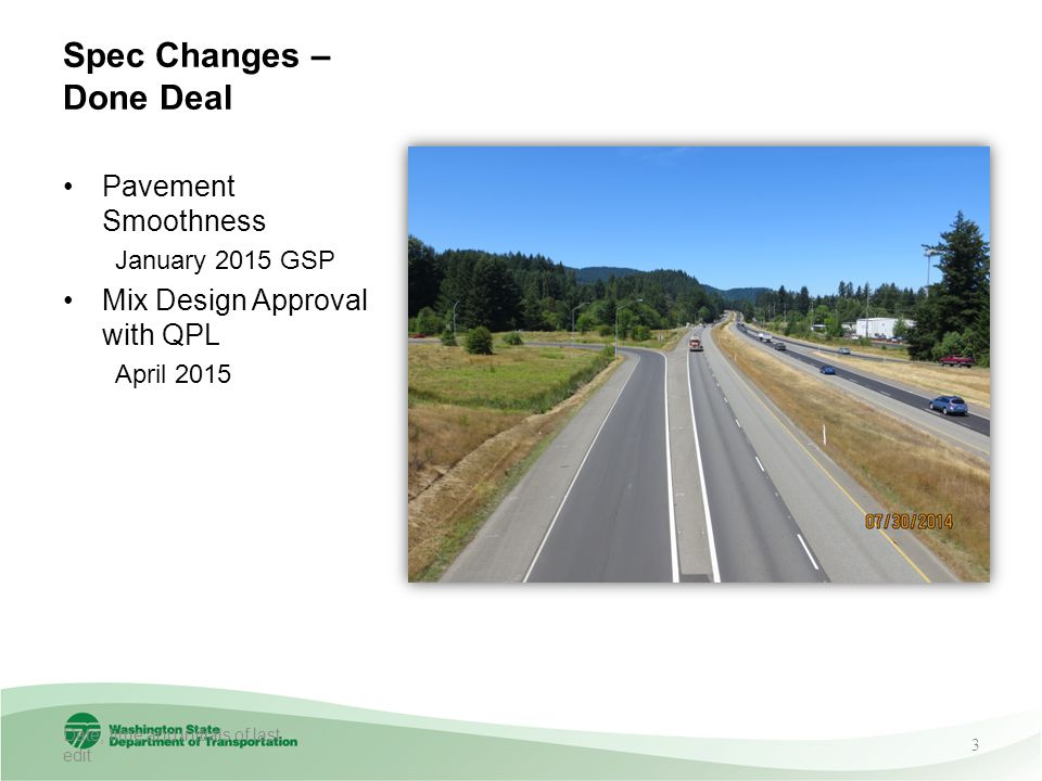 Spec Changes – Done Deal Pavement Smoothness January 2015 GSP Mix Design Approval with QPL April 2015 Date, time and initials of last edit 3