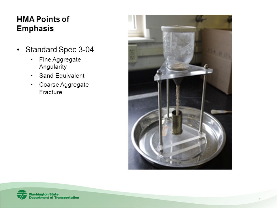HMA Points of Emphasis Standard Spec 3-04 Fine Aggregate Angularity Sand Equivalent Coarse Aggregate Fracture 7