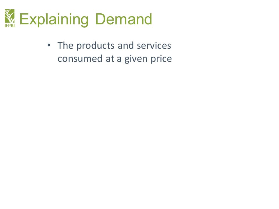 The products and services consumed at a given price Explaining Demand