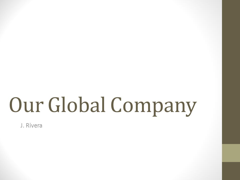 Our Global Company J. Rivera