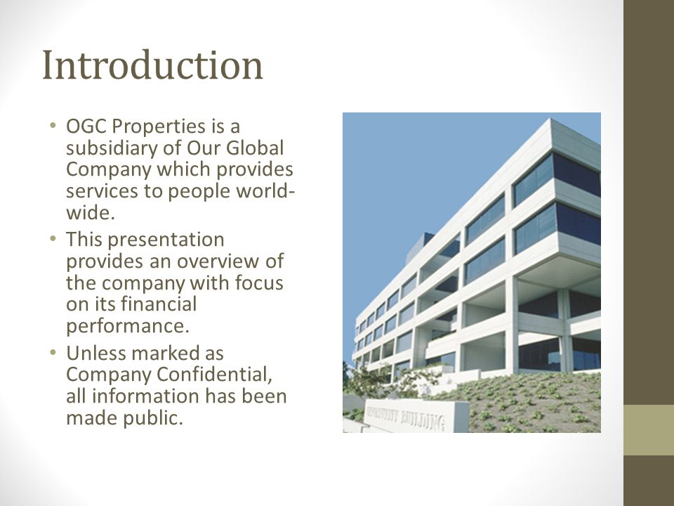 Introduction OGC Properties is a subsidiary of Our Global Company which provides services to people world- wide.