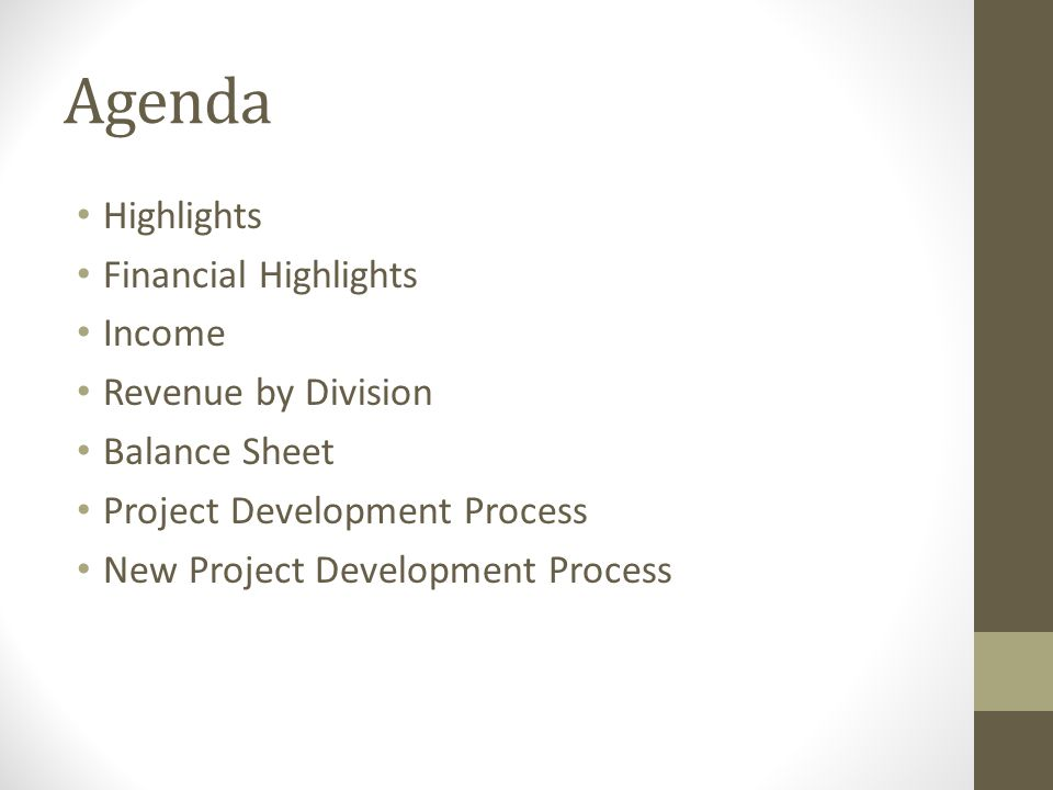 Agenda Highlights Financial Highlights Income Revenue by Division Balance Sheet Project Development Process New Project Development Process