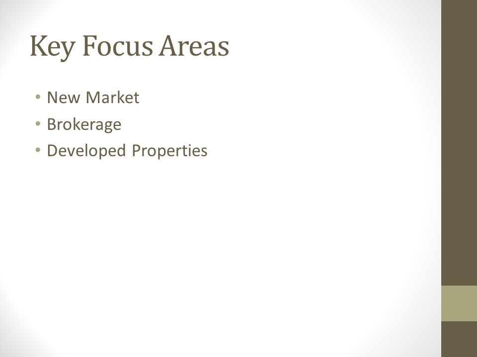 Key Focus Areas New Market Brokerage Developed Properties