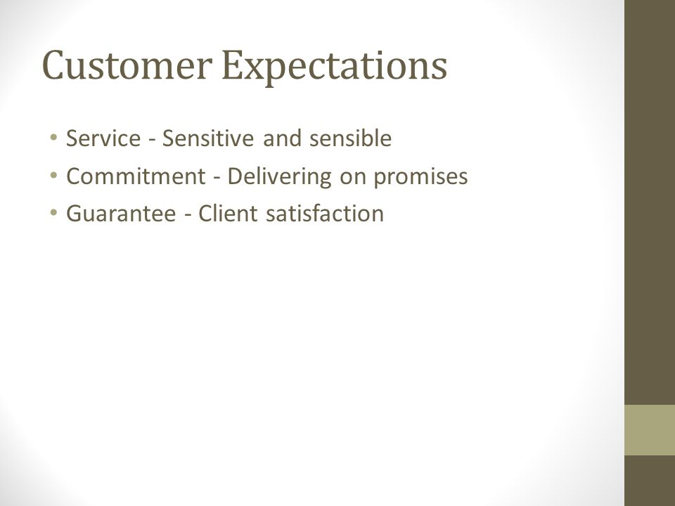 Customer Expectations Service - Sensitive and sensible Commitment - Delivering on promises Guarantee - Client satisfaction