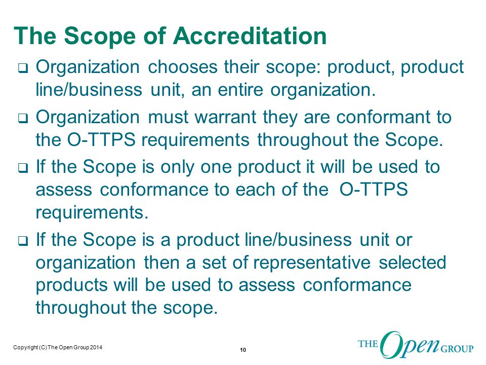 Copyright (C) The Open Group 2014 The Scope of Accreditation  Organization chooses their scope: product, product line/business unit, an entire organization.