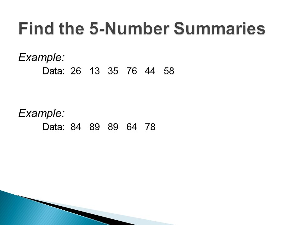 Example: Data: 26 13 35 76 44 58 Example: Data: 84 89 89 64 78