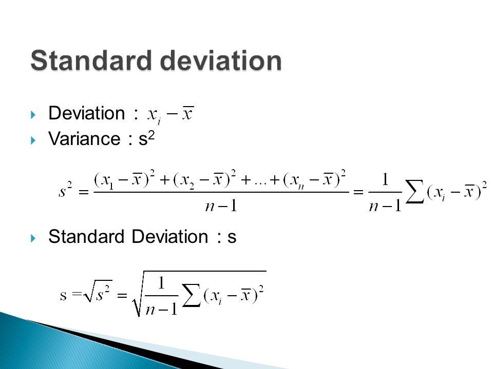  Deviation :  Variance : s 2  Standard Deviation : s
