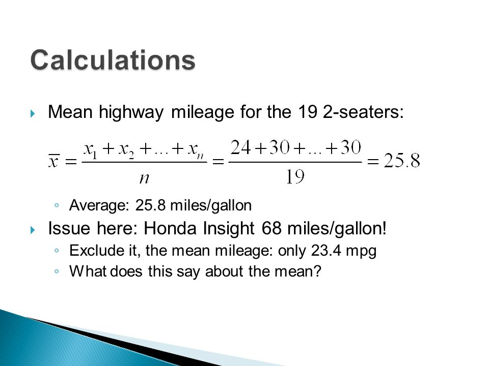  Mean highway mileage for the 19 2-seaters: ◦ Average: 25.8 miles/gallon  Issue here: Honda Insight 68 miles/gallon! ◦ Exclude it, the mean mileage: