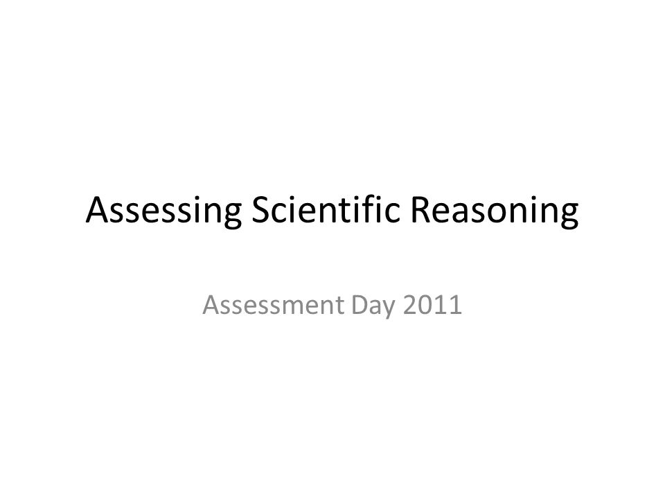 Assessing Scientific Reasoning Assessment Day 2011