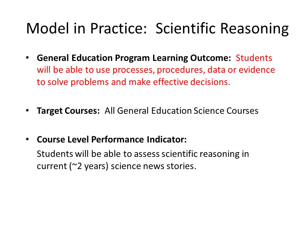 Model in Practice: Scientific Reasoning General Education Program Learning Outcome: Students will be able to use processes, procedures, data or evidence to solve problems and make effective decisions.