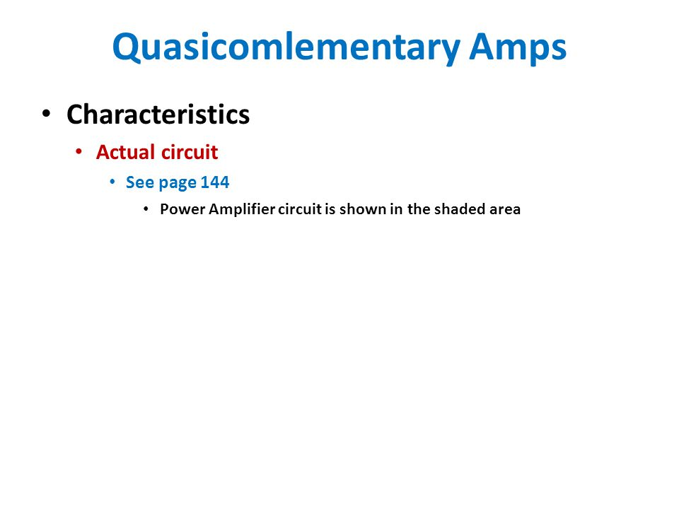 Quasicomlementary Amps Characteristics Actual circuit See page 144 Power Amplifier circuit is shown in the shaded area