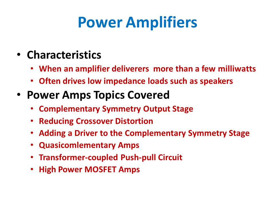 High Power MOSFET Amps Characteristics Sample circuit – Previous slide or page 147 Only Output stage shown (missing biasing and driver circuits) The P-type MOSFETs Q3 & Q4 have their sources tied to +75V The N-type MOSFETs Q5 & Q6 have their sources tied to -75V All the output transistor drains are connected to the Speaker circuit Zener Diodes are used to prevent overdriving the output transistors with more than 8.2 V The impedance of L1 and R7 are to balance the reactance of the load at high frequencies