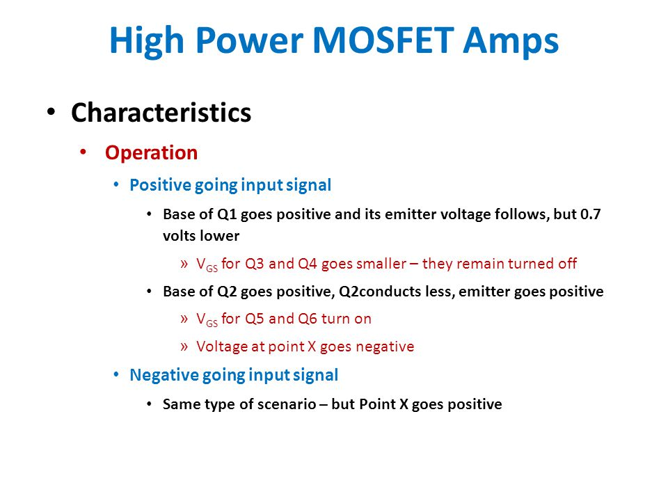 High Power MOSFET Amps Characteristics Operation Positive going input signal Base of Q1 goes positive and its emitter voltage follows, but 0.7 volts l