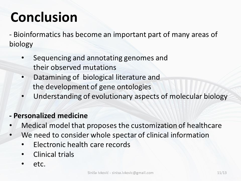 Conclusion - Bioinformatics has become an important part of many areas of biology Sequencing and annotating genomes and their observed mutations Datam