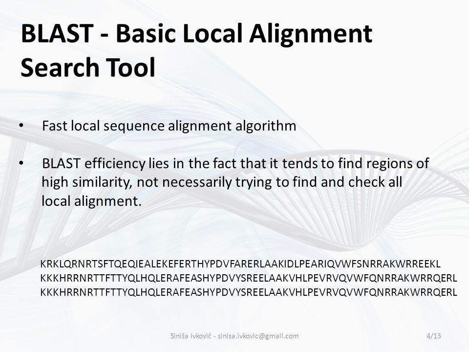BLAST - Basic Local Alignment Search Tool Fast local sequence alignment algorithm BLAST efficiency lies in the fact that it tends to find regions of h