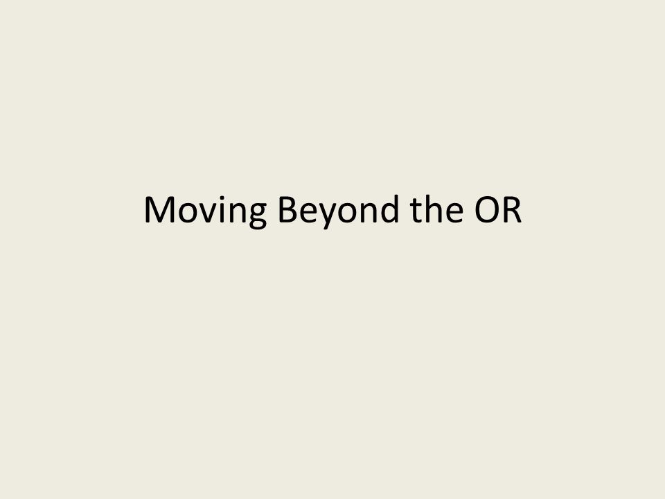 Moving Beyond the OR