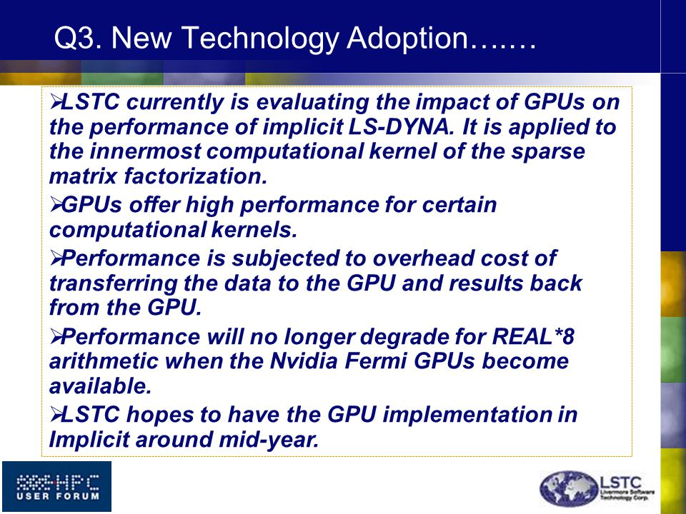 LSTC currently is evaluating the impact of GPUs on the performance of implicit LS-DYNA. It is applied to the innermost computational kernel of the s