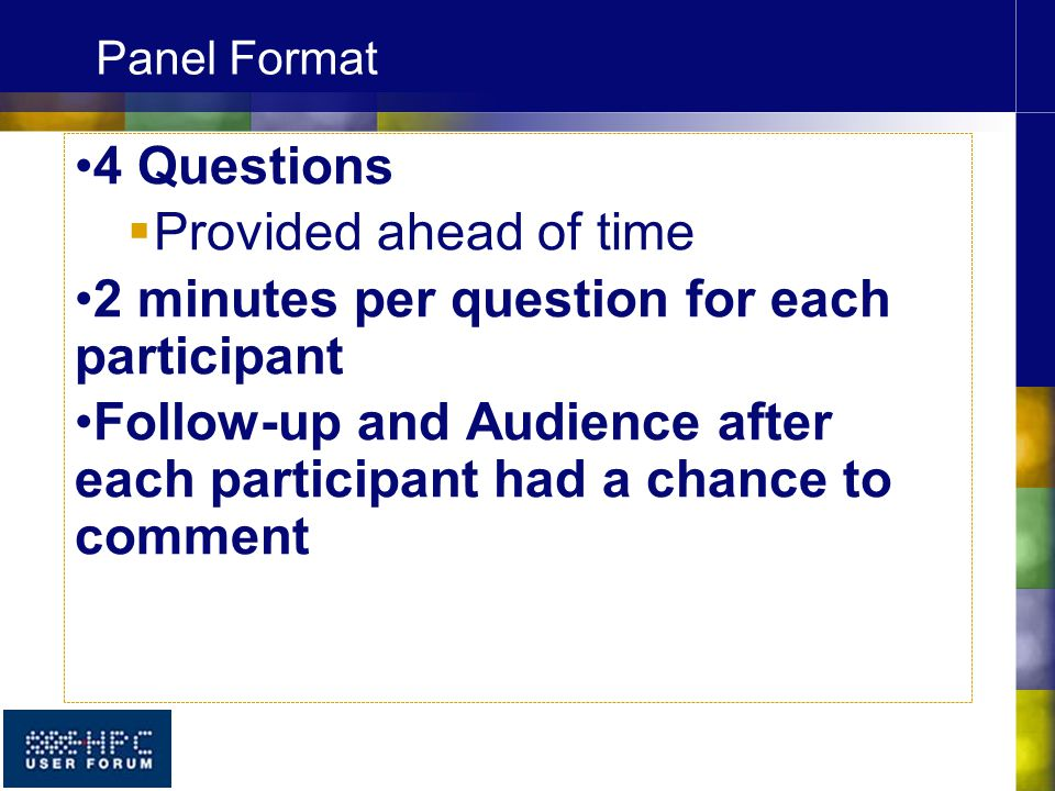 Panel Format 4 Questions  Provided ahead of time 2 minutes per question for each participant Follow-up and Audience after each participant had a chan