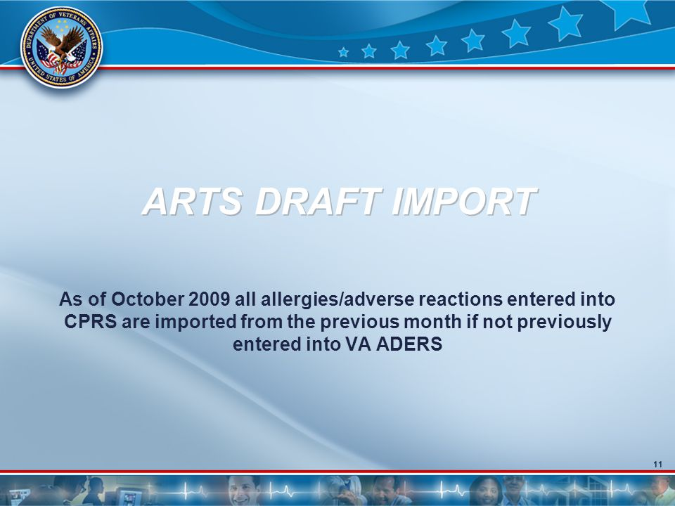 11 ARTS DRAFT IMPORT As of October 2009 all allergies/adverse reactions entered into CPRS are imported from the previous month if not previously entered into VA ADERS