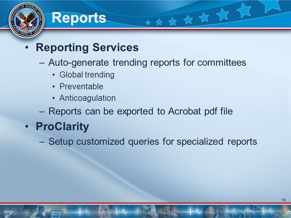 16 Reports Reporting Services –Auto-generate trending reports for committees Global trending Preventable Anticoagulation –Reports can be exported to Acrobat pdf file ProClarity –Setup customized queries for specialized reports