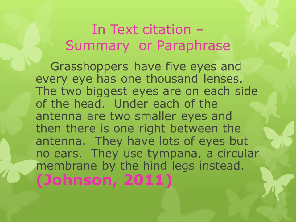 In Text citation – Summary or Paraphrase Grasshoppers have five eyes and every eye has one thousand lenses.