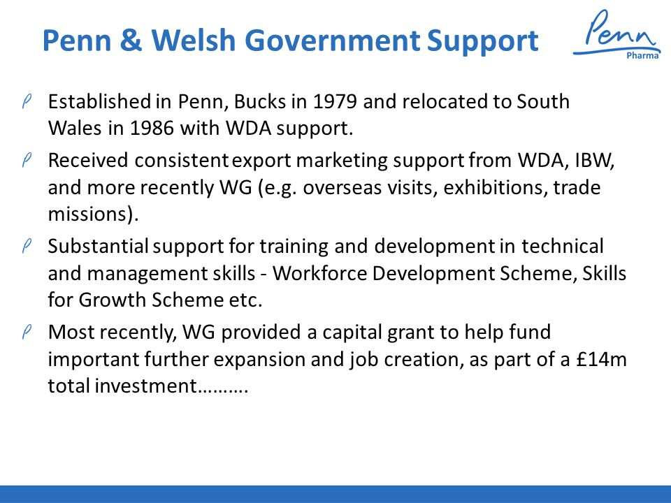 Penn & Welsh Government Support Established in Penn, Bucks in 1979 and relocated to South Wales in 1986 with WDA support.