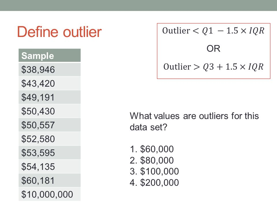Define outlier Sample $38,946 $43,420 $49,191 $50,430 $50,557 $52,580 $53,595 $54,135 $60,181 $10,000,000 What values are outliers for this data set.