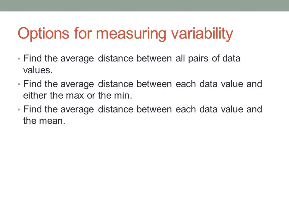 Options for measuring variability Find the average distance between all pairs of data values.