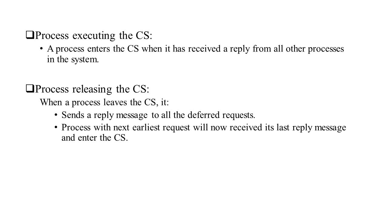  Process executing the CS: A process enters the CS when it has received a reply from all other processes in the system.