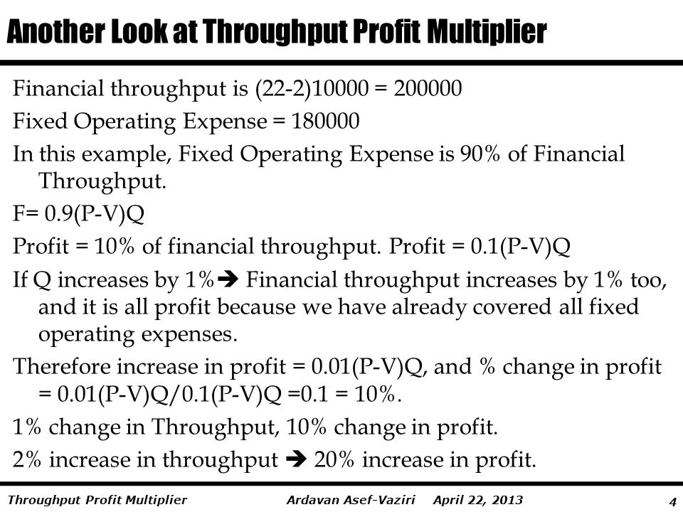 5 Ardavan Asef-Vaziri April 22, 2013Throughput Profit Multiplier Let us summarize our notations (these notations benefit from E.