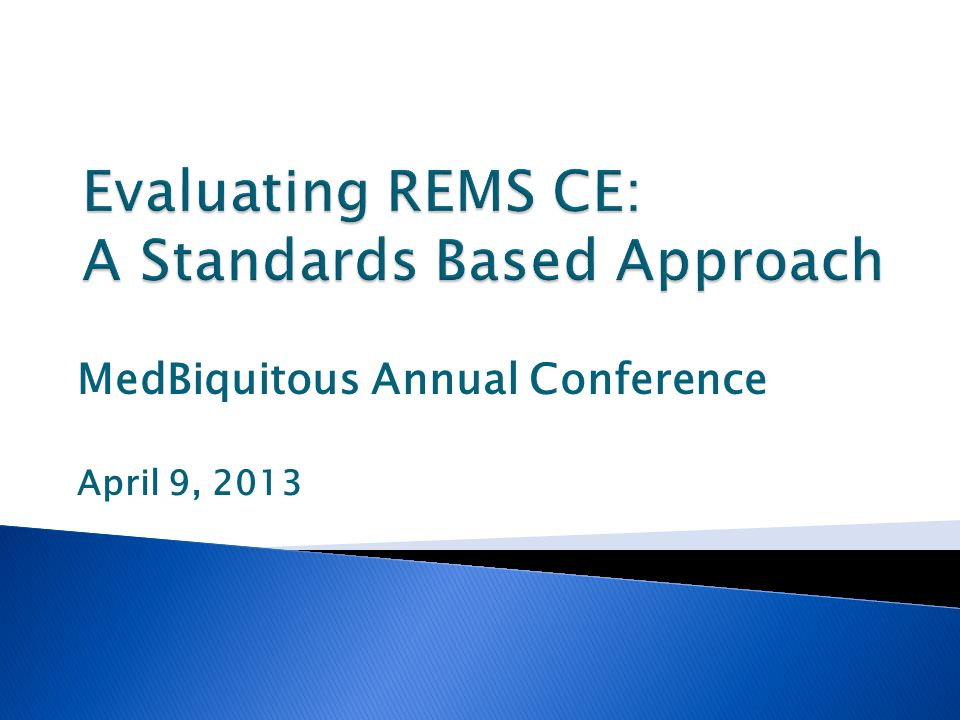 PARS for REMS-compliant Required Data that will be collected for each REMS-Compliant CME activity : Activity Type, Title, Date, and, if applicable, Location Provider activity identifier Sponsorship (Direct or Joint) Hours of Instruction Designed to change (Competence, Performance or Patient Outcomes).