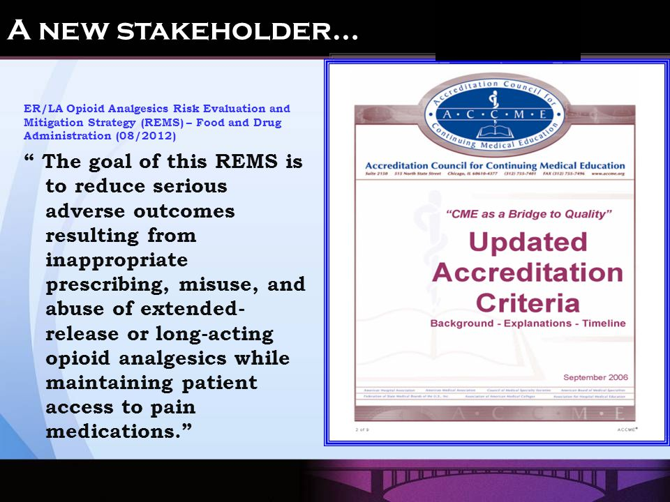 ER/LA Opioid Analgesics Risk Evaluation and Mitigation Strategy (REMS) – Food and Drug Administration (08/2012) The goal of this REMS is to reduce serious adverse outcomes resulting from inappropriate prescribing, misuse, and abuse of extended- release or long-acting opioid analgesics while maintaining patient access to pain medications. A new stakeholder…