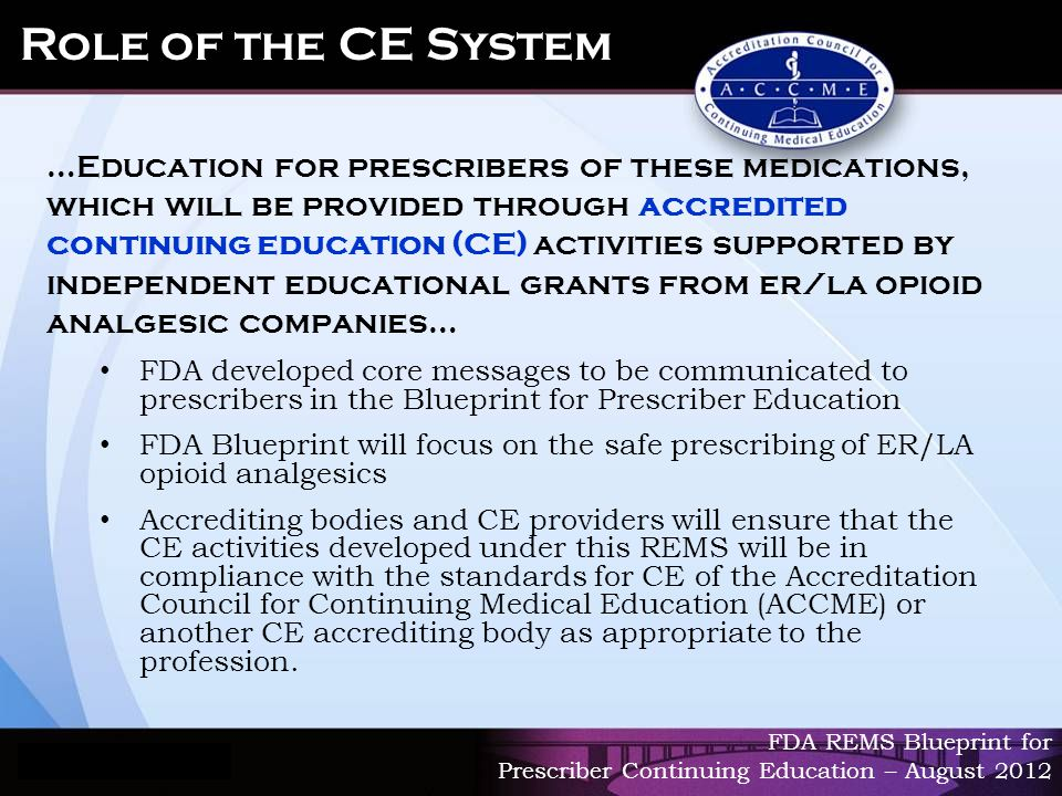 …Education for prescribers of these medications, which will be provided through accredited continuing education (CE) activities supported by independe