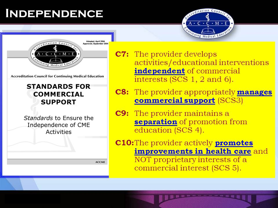 C7: The provider develops activities/educational interventions independent of commercial interests (SCS 1, 2 and 6). C8: The provider appropriately ma